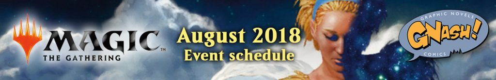 Magic the Gathering Schedule August 2018 - Gnash